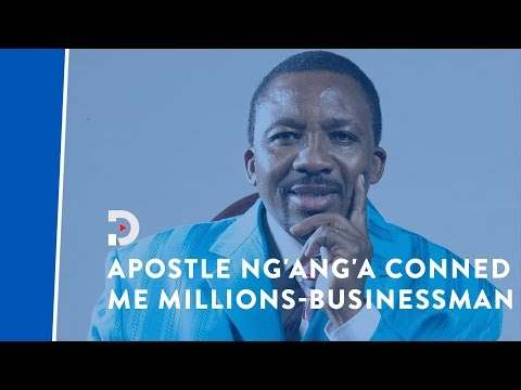 Apostle Ng'ang'a conned me millions, businessman claims