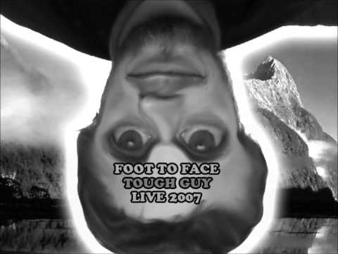 Foot To Face - Tough Guy - Live 2007