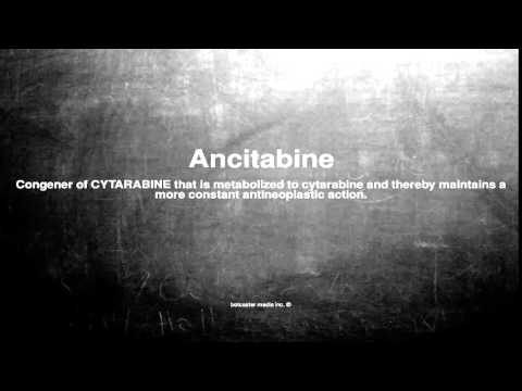 Medical vocabulary: What does Ancitabine mean