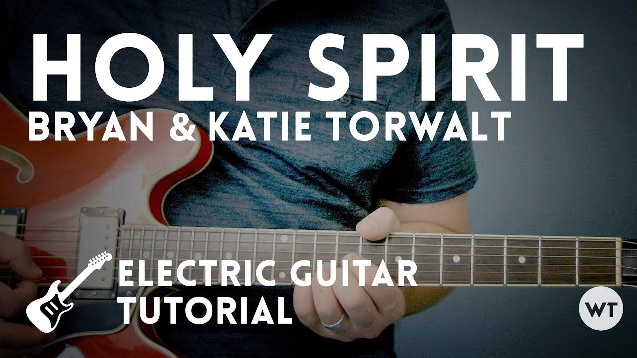 Holy Spirit – Electric Guitar Tutorial (Bryan & Katie Torwalt)