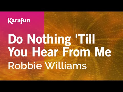 , title : 'Karaoke Do Nothing 'Till You Hear From Me - Robbie Williams *'