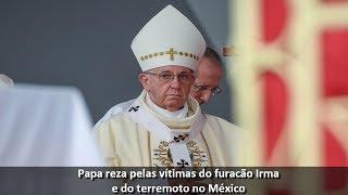 Papa reza pelas vítimas do furacão Irma e do terramoto no México