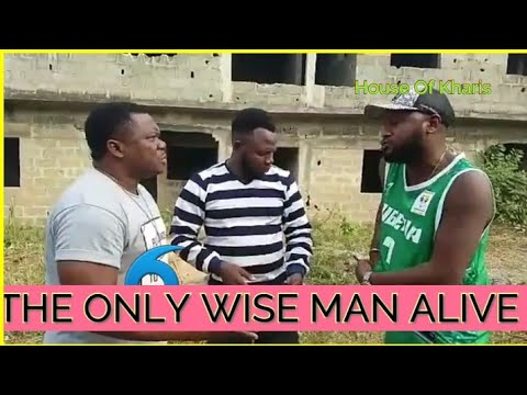 THE ONLY WISE MAN ALIVE - KELVIN IKEDUBA COMEDY SKIT