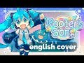 Rooter's Song ♥ English Cover【rachie】