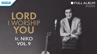 Pdt. Dr. Ir. Niko Njotorahadjo - Lord, I Worship You Vol. 9 (Full Album)