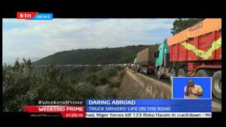 Weekend Prime: Daring Abroad; Truck Drivers Lives Ferrying Goods From Mombasa To Kigali 10/02/2016