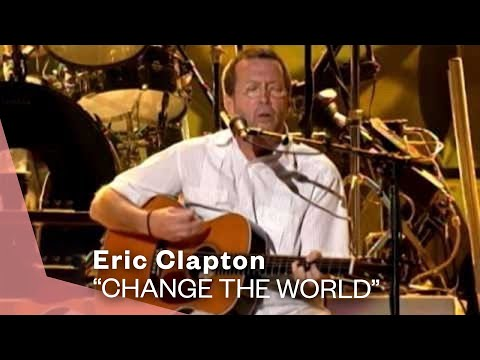 Eric Clapton – Change The World (Live Video Version)