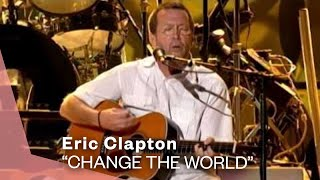 Eric Clapton - Change The World (Live Video Version) Video