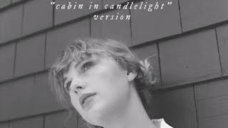 Taylor Swift - cardigan - cabin in candlelight version