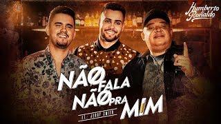 Humberto e Ronaldo - Não Fala Não Pra Mim feat. Jerry Smith