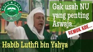 Video Gak usah NU yang penting Aswaja, hancurlah kalian | Habib Luthfi bin Yahya MP3, 3GP, MP4, WEBM, AVI, FLV September 2018