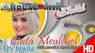 Video ERY JUWITA -  CINTA MEULEBEL ( Album House Mix Cinta Meulebel ) HD Video Quality 2017 MP3, 3GP, MP4, WEBM, AVI, FLV Oktober 2018
