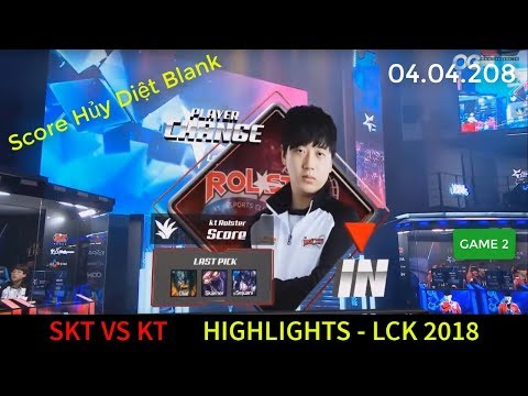 Highlight SKT vs KT LCK 2018 Game 2 | Score Hủy Diệt Blank