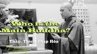 Who is the Main Buddha? - Thay. Thich Phap Hoa (Sept.24, 2016)