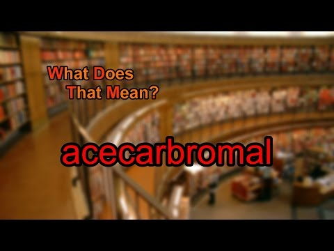 What does acecarbromal mean?
