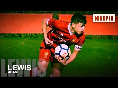 ADAM LEWIS ✭ LIVERPOOL ✭ THE ACADEMY CAPTAIN ✭ Skills & Goals ✭ 2017 ✭