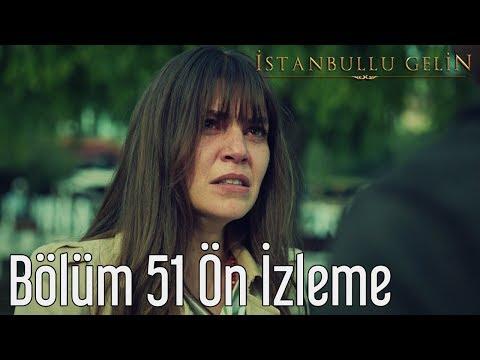 İstanbullu Gelin 51. Bölüm Önizleme
