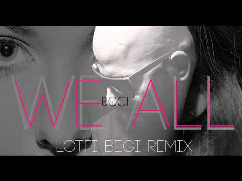 Bogi - We All (Lotfi Begi remix)
