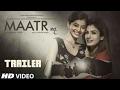 Maatr Official Trailer 2