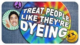 Download Youtube: Treat People Like They're Dyeing!