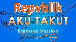 Video Repvblik - Aku Takut (Karaoke Lirik Tanpa Vokal) by GMusic MP3, 3GP, MP4, WEBM, AVI, FLV April 2018