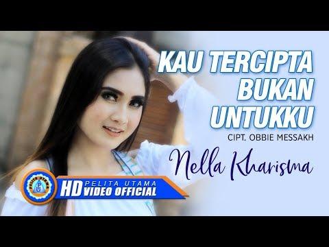 Nella Kharisma - KAU TERCIPTA BUKAN UNTUKKU ( Official Music Video ) [HD]