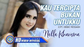 Video Nella Kharisma - Kau Tercipta Bukan Untukku (Official Music Video) MP3, 3GP, MP4, WEBM, AVI, FLV Januari 2019