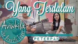 Peterpan - Yang Terdalam (Live Acoustic Cover by Aviwkila)