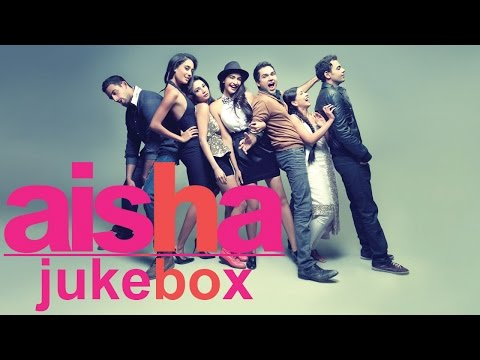 Aisha Full Songs Jukebox  Sonam Kapoor Abhay Deol  Lisa Haydon