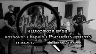 Video Hlukoskop EP 53. - Rozhovor - Pseudosapiens (11.3.2017)