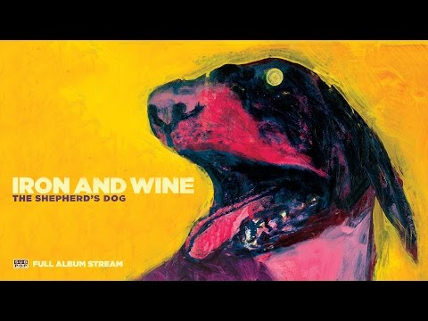Iron amp Wine - The Shepherd39s Dog FULL ALBUM STREAM