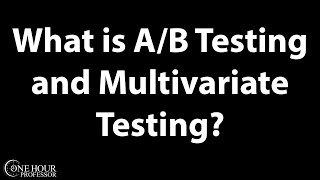 What is ab testing and multivariate testing?