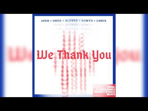 Josh X Obed X Alfred X Somto X Chris - We Thank You (prod By 27Corazones Beats)