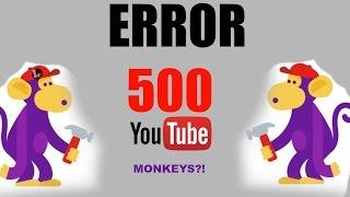 error 500 Youtube , Highly trained monkeys?