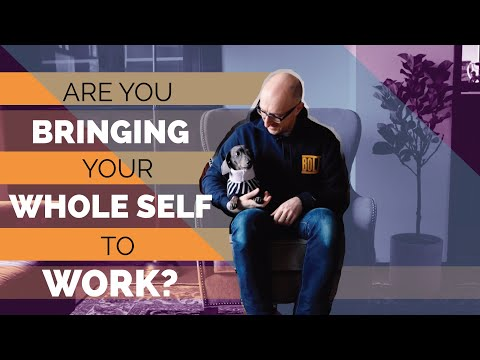 Why You Should Be Bringing Your Whole Self to Work