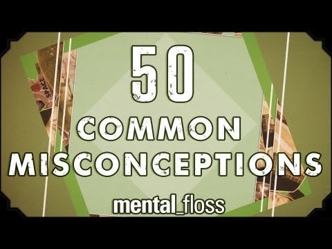 50 Common Misconceptions – mental_floss on YouTube (Ep.1)
