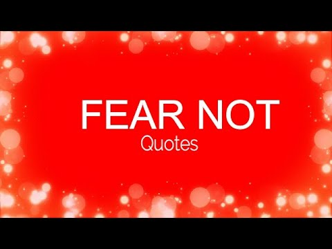 Encouraging quotes - FEAR NOT! Wednesday's Words To Live By! Encouraging Words To Not Be Afraid! Why You Should Not Fear!