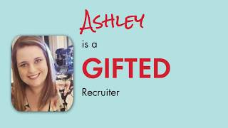 Meet a GIFTED Recruiter - Ashley