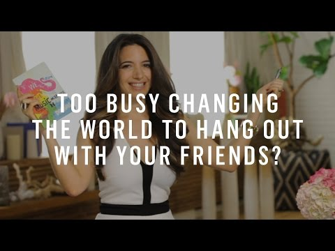 too - Are you too busy changing the world and making things happen to hang out with your friends? Here's how to make time for your friends AND get them them to respect your jam-packed life. Everybody...