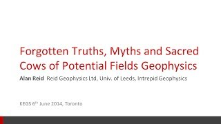 KEGS Talk: Forgotten Truths, Myths and Sacred Cows of Potential Field Geophysics