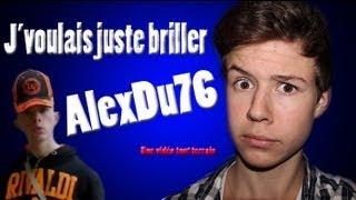 """Seb la Frite - """"AlexDu76 - J'voulais juste briller"""""""