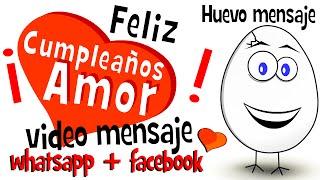Feliz Cumpleaños Amor - Videos Para Compartir En Whatsapp Facebook - Huevo Mensaje