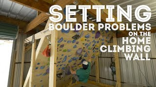 Setting boulder problems on the home climbing wall by Jackson Climbs
