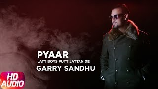 Pyaar (Full Audio Song)Movie - Jatt Boys Putt Jattan DeSinger: Garry SandhuMusic: Dr ZeusLabel - Speed RecordsLike  Share  Spread  Love Enjoy & stay connected with us!► Subscribe to Speed Records : http://bit.ly/SpeedRecords► Like us on Facebook: https://www.facebook.com/SpeedRecords► Follow us on Twitter: https://twitter.com/Speed_Records► Follow us on Instagram: https://instagram.com/Speed_Records► Follow on Snapchat : https://www.snapchat.com/add/speedrecords Digitally Powered by One Digital Entertainment [https://www.facebook.com/onedigitalentertainment/][Website - http://www.onedigitalentertainment.com] Publishing Partner By - Gabruu.comWebsite: http://www.gabruu.com/Facebook : https://www.facebook.com/GabruuOfficial/?fref=ts  Virasat Facebook Link - https://m.facebook.com/Virasat-152196...Oops TV Facebook Link - https://m.facebook.com/oopstvfun/