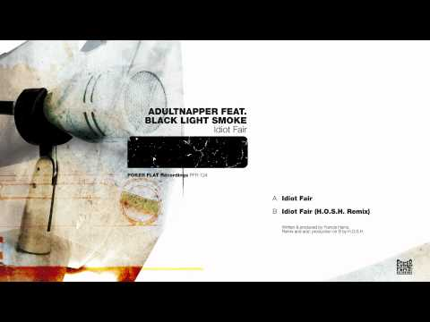 Adultnapper: Idiot Fair (H.O.S.H. Remix) feat. Black Light Smoke