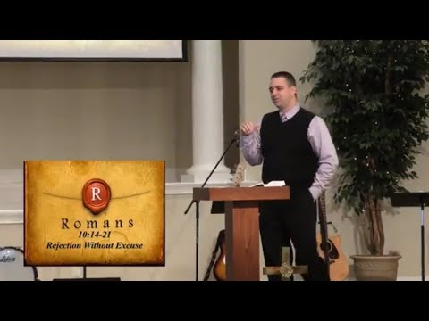 Rejection Without Excuse | Romans 10:14-21 | Week 60