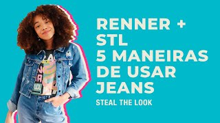 STEAL THE LOOK + RENNER apresenta: 5 maneiras de usar Jeans