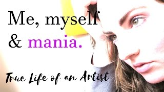 Me, Myself, and Mania //True life of an Artist