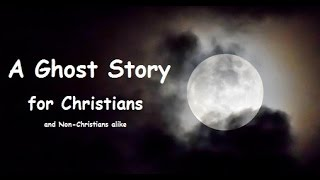 A Ghost Story for Christians