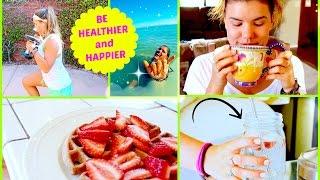 Best Tips for Being Healthier&Happier!